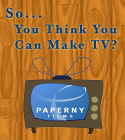 So-You-Think-You-Can-Make-TV-Paperny-Films