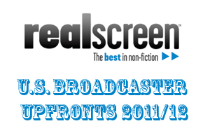 Realscreen: U.S. Broadcaster Upfronts 2011/12