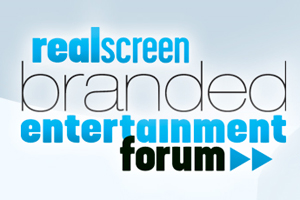 Realscreen's Branded Entertainment Forum