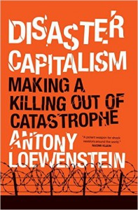 Anthony Loewenstein's book Disaster Capitalism